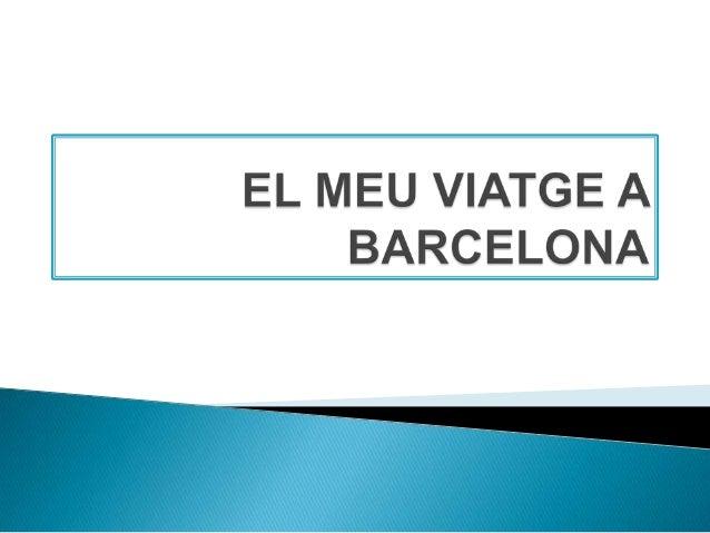    Hola som en Sergi, us explicaré el meu viatge    a Barcelona.   Esper-ho que hos agradi.