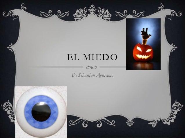 De Sebastian Aparcana EL MIEDO