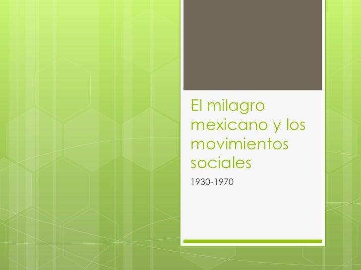 El milagromexicano y losmovimientossociales1930-1970