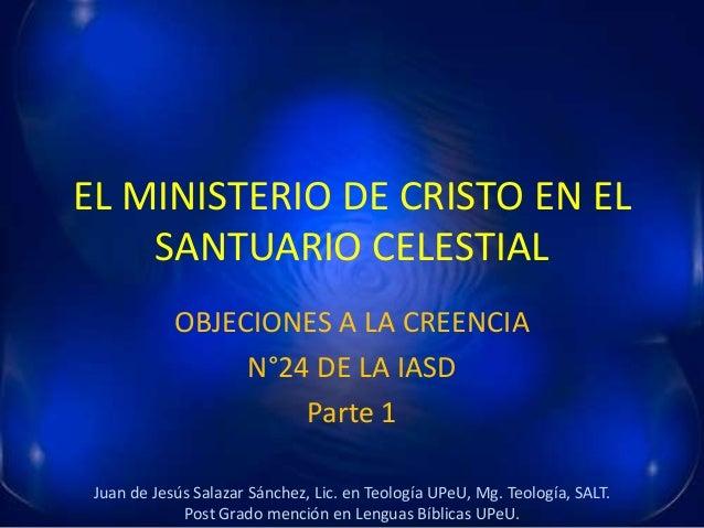 EL MINISTERIO DE CRISTO EN EL SANTUARIO CELESTIAL OBJECIONES A LA CREENCIA N°24 DE LA IASD Parte 1 Juan de Jesús Salazar S...