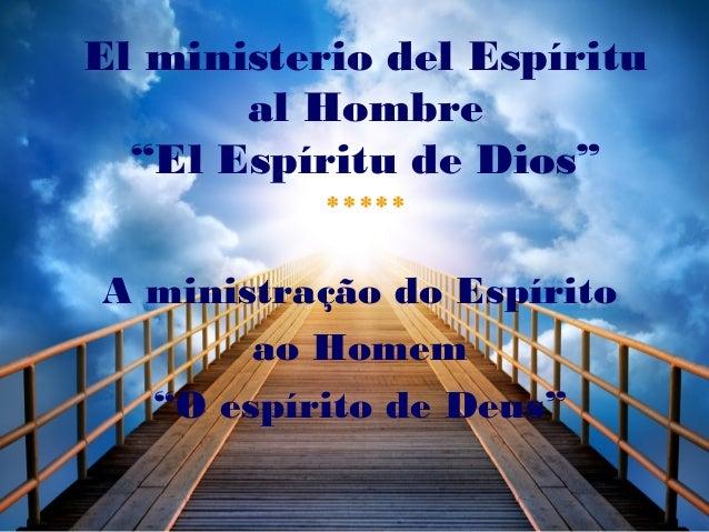 """El ministerio del Espíritu al Hombre """"El Espíritu de Dios"""" ***** A ministração do Espírito ao Homem """"O espírito de Deus"""""""