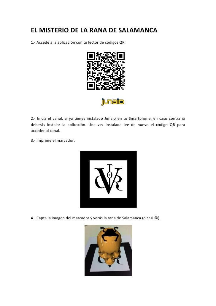 EL MISTERIO DE LA RANA DE SALAMANCA1.- Accede a la aplicación con tu lector de códigos QR2.- Inicia el canal, si ya tienes...
