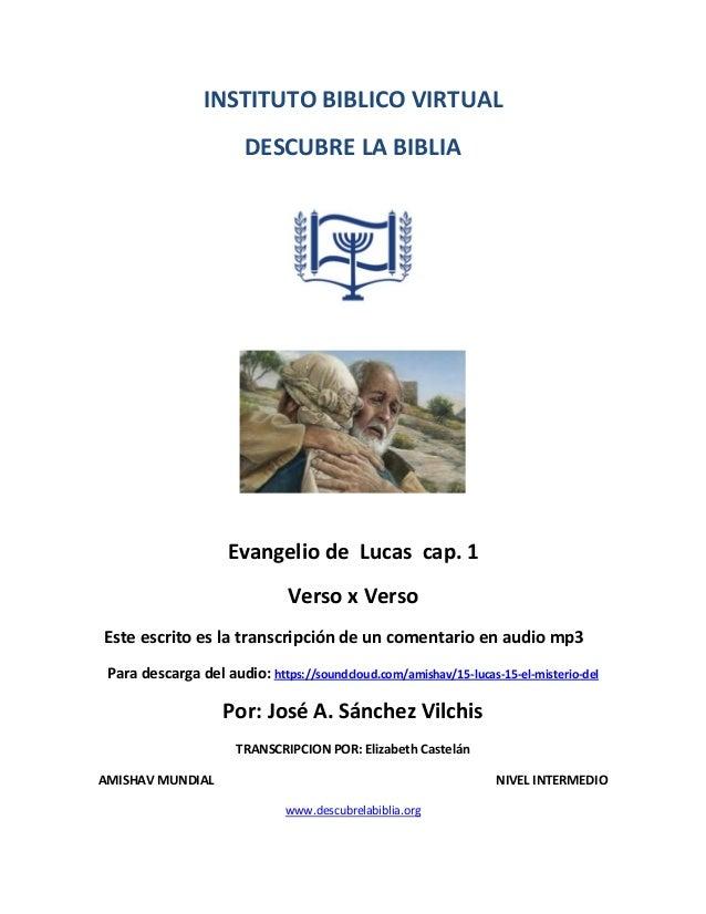 INSTITUTO BIBLICO VIRTUAL DESCUBRE LA BIBLIA Evangelio de Lucas cap. 1 Verso x Verso Este escrito es la transcripción de u...