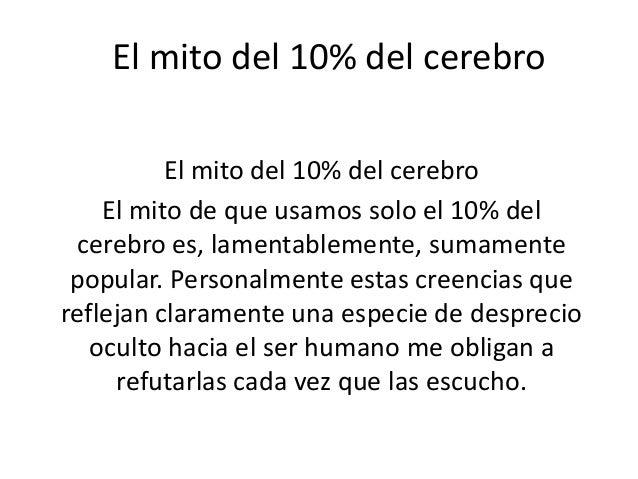 El mito del 10% del cerebro  El mito del 10% del cerebro  El mito de que usamos solo el 10% del  cerebro es, lamentablemen...