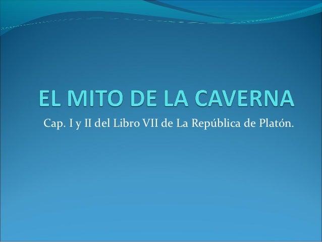 Cap. I y II del Libro VII de La República de Platón.