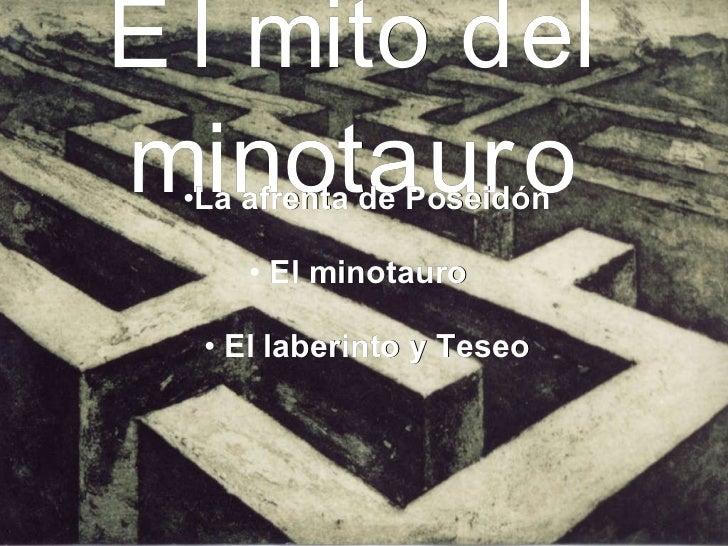 El mito del minotauro <ul><li>La afrenta de Poseidón </li></ul><ul><li>El minotauro  </li></ul><ul><li>El laberinto y Tese...