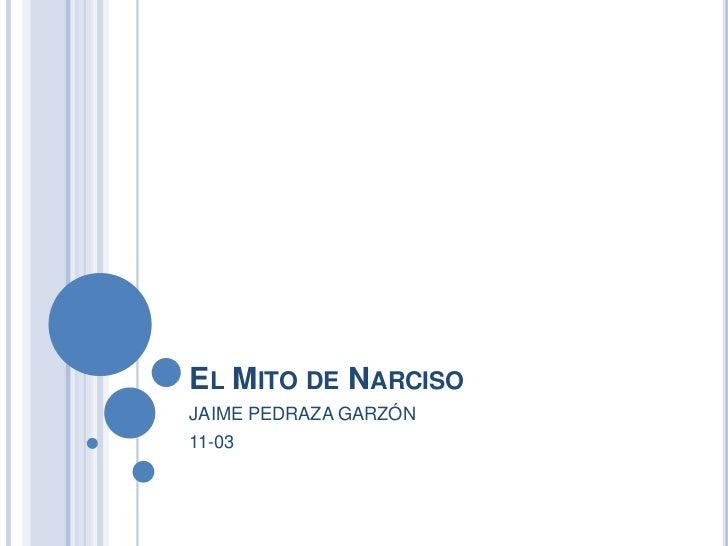 El Mito de Narciso<br />JAIME PEDRAZA GARZÓN<br />11-03<br />