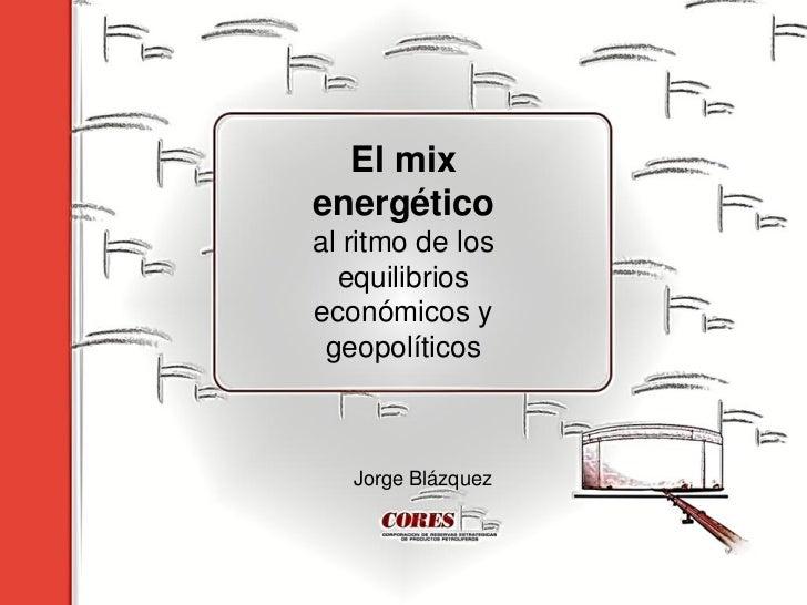 El mixenergéticoal ritmo de los  equilibrioseconómicos y geopolíticos   Jorge Blázquez