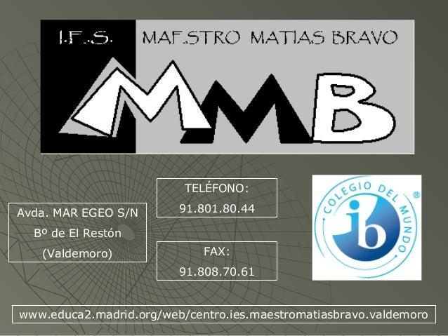 Avda. MAR EGEO S/NBº de El Restón(Valdemoro)TELÉFONO:91.801.80.44FAX:91.808.70.61www.educa2.madrid.org/web/centro.ies.maes...
