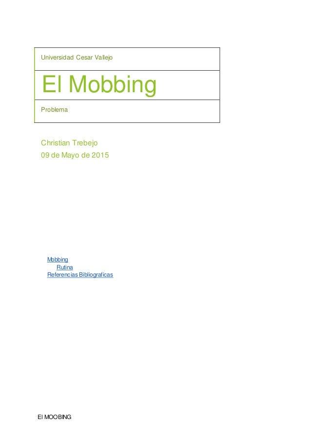 El MOOBING Universidad Cesar Vallejo El Mobbing Problema Christian Trebejo 09 de Mayo de 2015 Mobbing Rutina Referencias B...