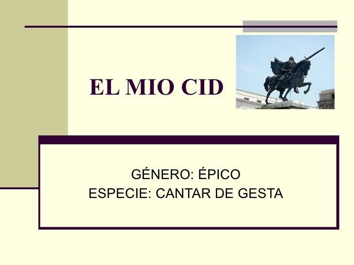 EL MIO CID   GÉNERO: ÉPICO ESPECIE: CANTAR DE GESTA