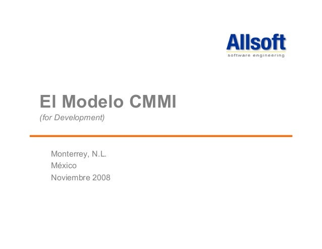 El Modelo CMMI(for Development)Monterrey, N.L.MéxicoNoviembre 2008