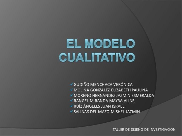 El modelo cualitativo<br /><ul><li>GUDIÑO MENCHACA VERÓNICA