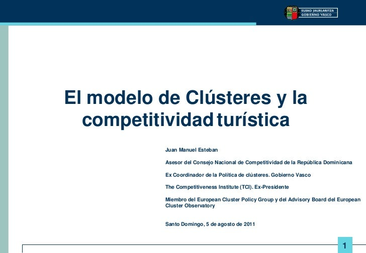 El modelo de Clústeres y la  competitividad turística           Juan Manuel Esteban           Asesor del Consejo Nacional ...
