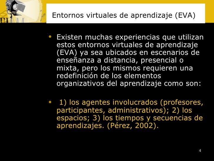 Entornos virtuales de aprendizaje (EVA)   <ul><li>Existen muchas experiencias que utilizan estos entornos virtuales de apr...