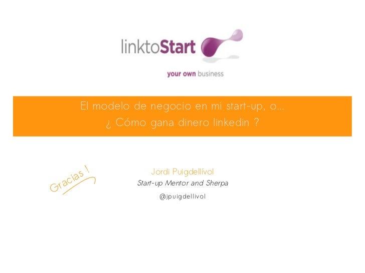 El modelo de negocio en mi start-up, o...            ¿ Cómo gana dinero linkedin ?        s!            Jordi Puigdellívol...