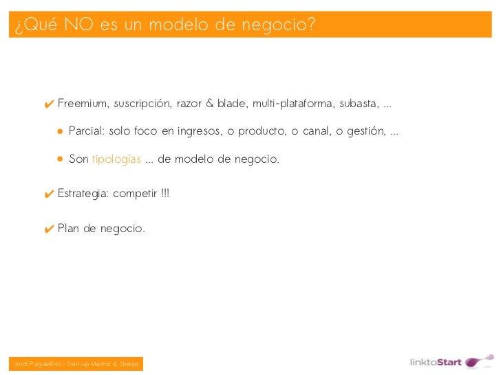 ¿Qué NO es un modelo de negocio?           ✔ Freemium, suscripción, razor & blade, multi-plataforma, subasta, ...         ...