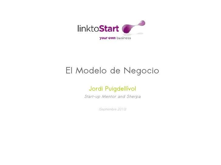El Modelo de Negocio      Jordi Puigdellívol    Start-up Mentor and Sherpa           (Septiembre 2010)