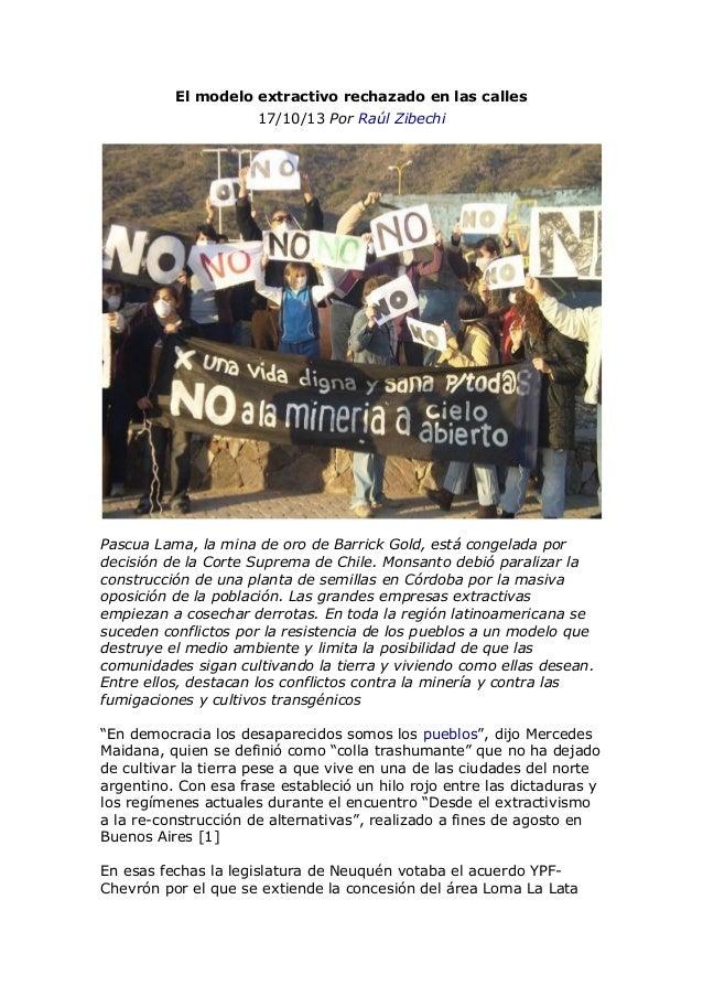 El modelo extractivo rechazado en las calles 17/10/13 Por Raúl Zibechi  Pascua Lama, la mina de oro de Barrick Gold, está ...