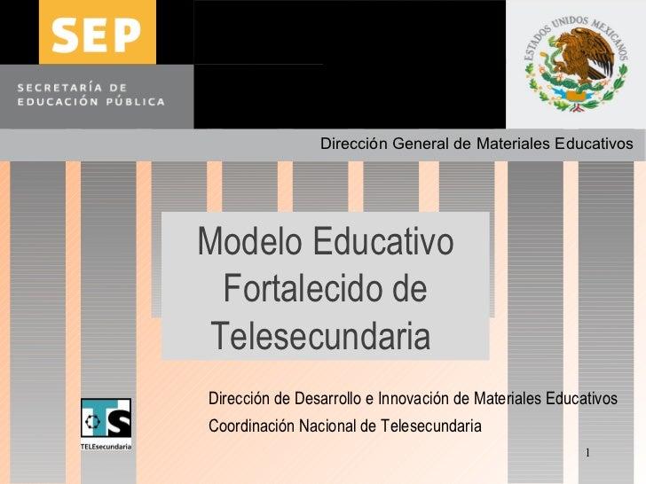Subsecretaría de Educación Básica Dirección General de Materiales Educativos Modelo Educativo Fortalecido de Telesecundari...