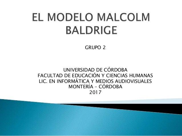 GRUPO 2 UNIVERSIDAD DE CÓRDOBA FACULTAD DE EDUCACIÓN Y CIENCIAS HUMANAS LIC. EN INFORMÁTICA Y MEDIOS AUDIOVISUALES MONTERÍ...
