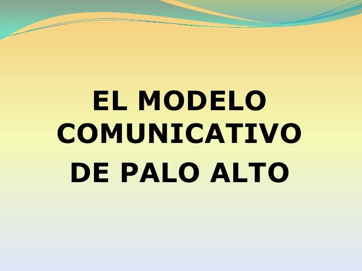 EL MODELO COMUNICATIVO <br />DE PALO ALTO<br />