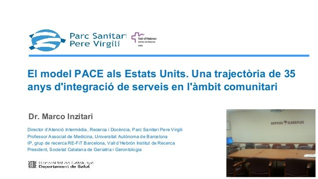El model PACE als Estats Units. Una trajectòria de 35 anys d'integració de serveis en l'àmbit comunitari Director d'Atenci...
