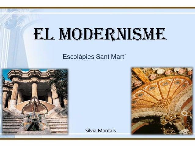 EL MODERNISME Sílvia Montals Escolàpies Sant Martí