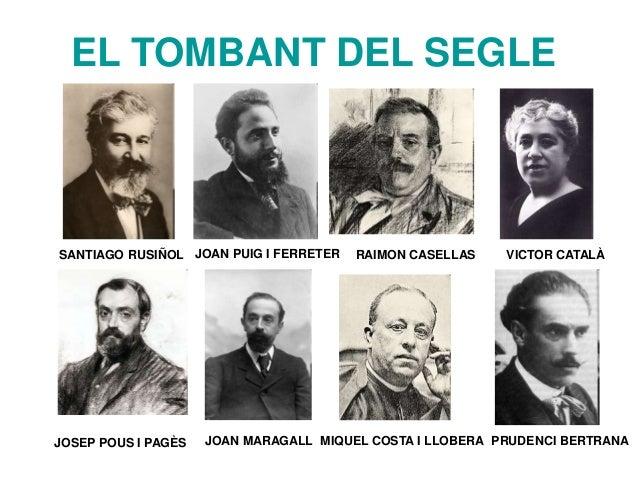 EL TOMBANT DEL SEGLE SANTIAGO RUSIÑOL JOAN PUIG I FERRETER RAIMON CASELLAS VICTOR CATALÀ JOSEP POUS I PAGÈS JOAN MARAGALL ...