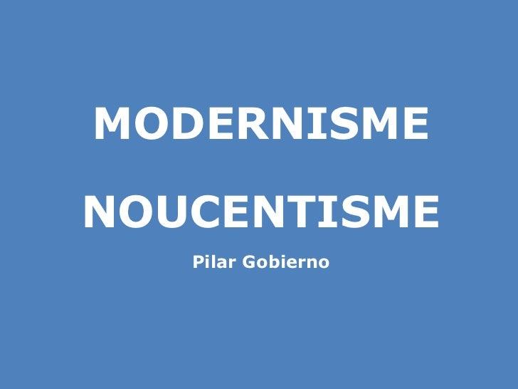 MODERNISME NOUCENTISME Pilar Gobierno