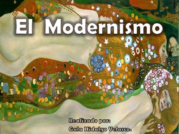 El  Modernismo<br />Realizado por:<br />Gala Hidalgo Velasco.<br />