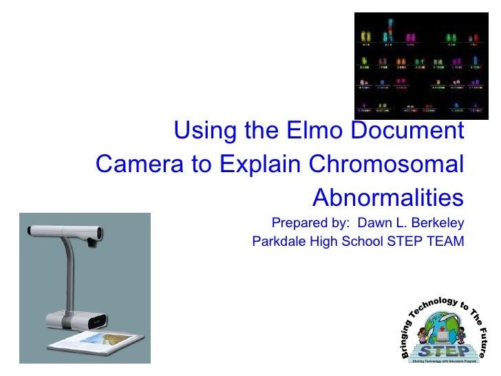 Using the Elmo Document Camera to Explain Chromosomal Abnormalities Prepared by:  Dawn L. Berkeley Parkdale High School ST...