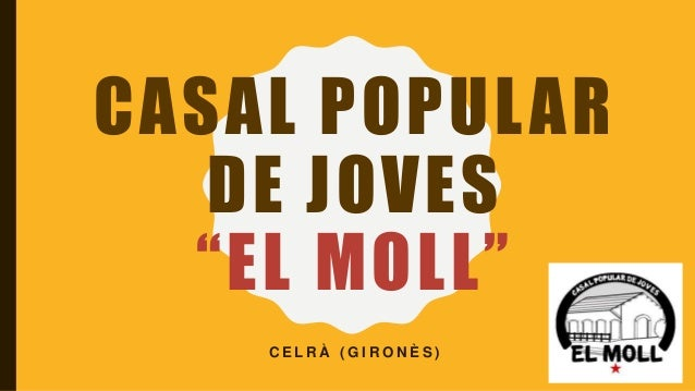 "CASAL POPULAR DE JOVES ""EL MOLL"" C E L R À ( G I R O N È S )"