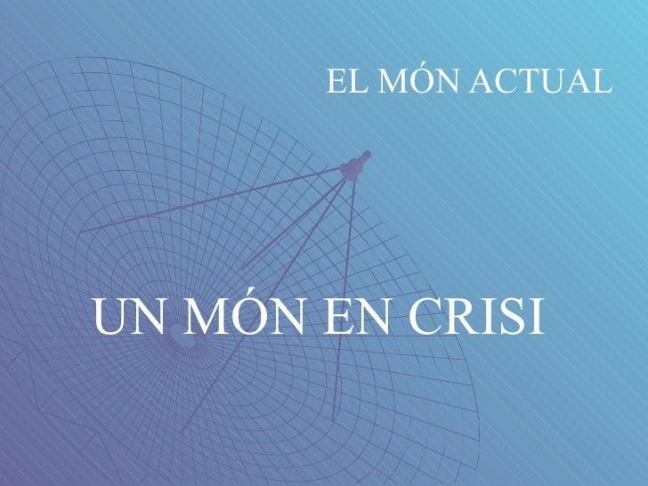 EL MÓN ACTUAL UN MÓN EN CRISI