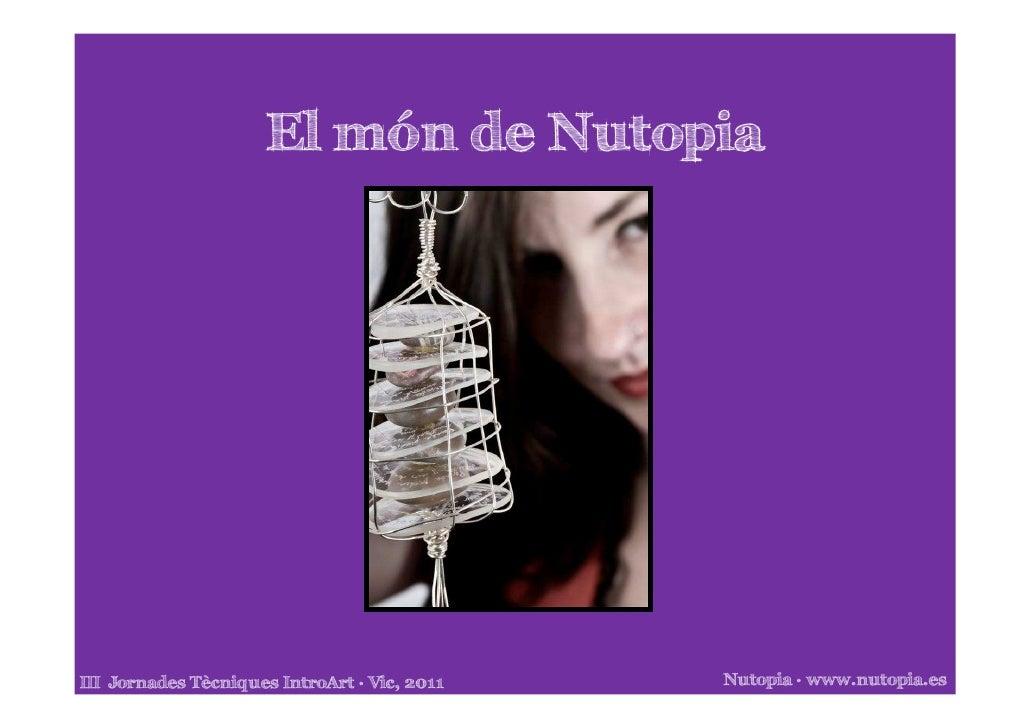 El món de NutopiaIII Jornades Tècniques IntroArt Vic, 2011   Nutopia www.nutopia.es