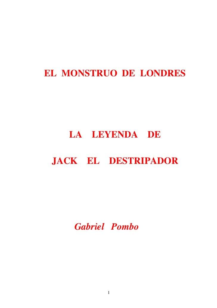 EL MONSTRUO DE LONDRES   LA   LEYENDA     DE JACK   EL   DESTRIPADOR    Gabriel Pombo             1