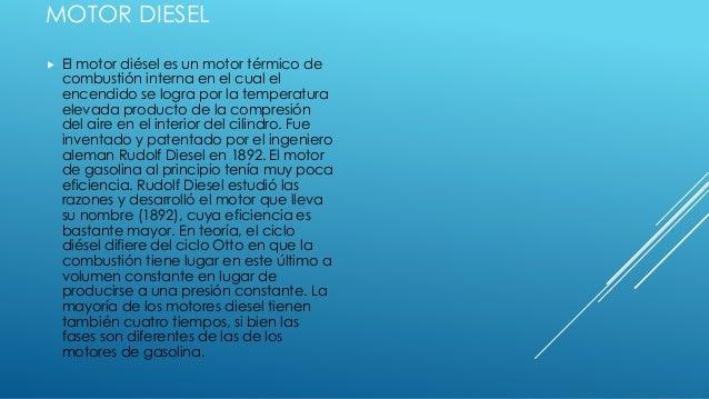 MOTOR DIESEL  El motor diésel es un motor térmico de combustión interna en el cual el encendido se logra por la temperatu...