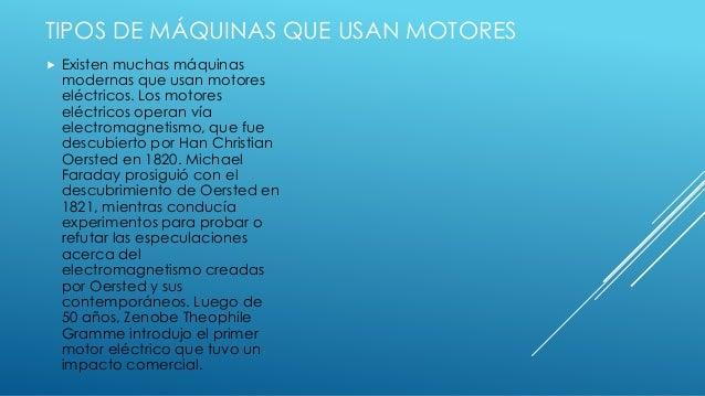 TIPOS DE MÁQUINAS QUE USAN MOTORES  Existen muchas máquinas modernas que usan motores eléctricos. Los motores eléctricos ...