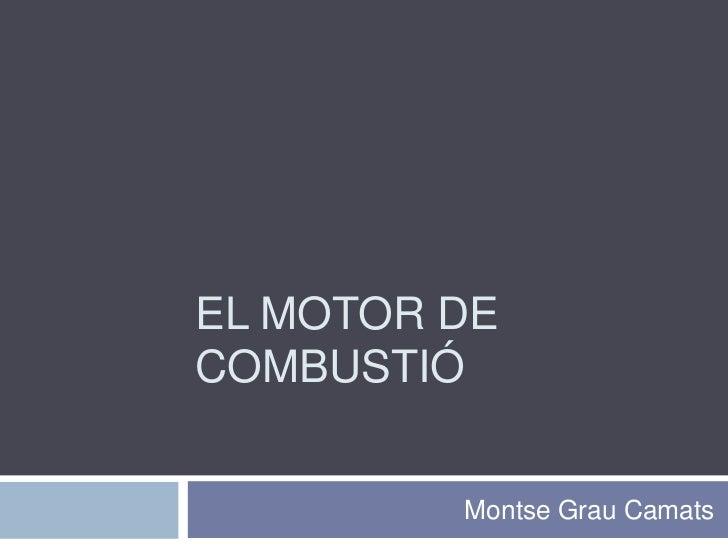 El motor de combustió<br />Montse Grau Camats<br />