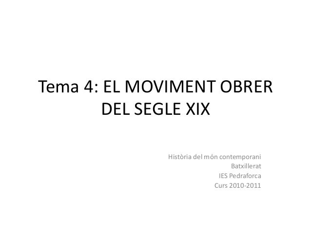 Tema 4: EL MOVIMENT OBRER DEL SEGLE XIX Història del món contemporani Batxillerat IES Pedraforca Curs 2010-2011