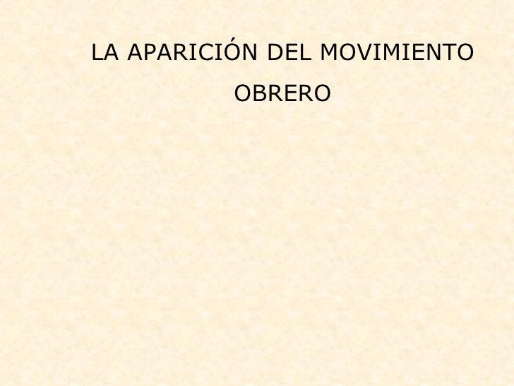LA APARICIÓN DEL MOVIMIENTO OBRERO