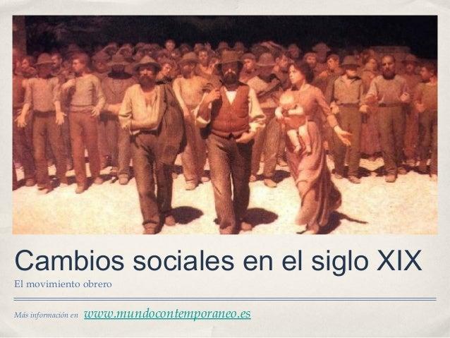 Cambios sociales en el siglo XIXEl movimiento obreroMás información en   www.mundocontemporaneo.es
