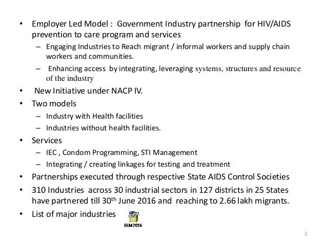 • Employer Led Model : Government Industry partnership for HIV/AIDS prevention to care program and services – Engaging Ind...