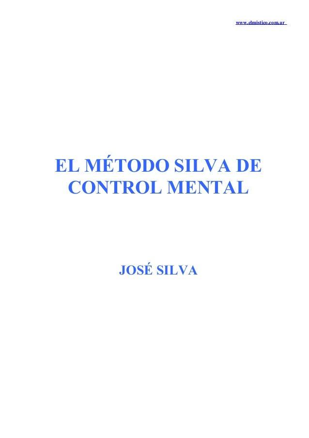 www.elmistico.com.ar  EL MÉTODO SILVA DE CONTROL MENTAL  JOSÉ SILVA