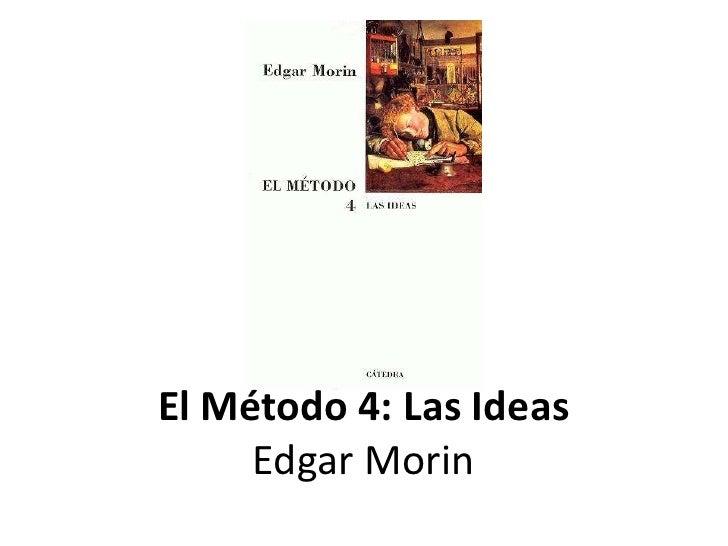 El Método 4: Las IdeasEdgar Morin<br />