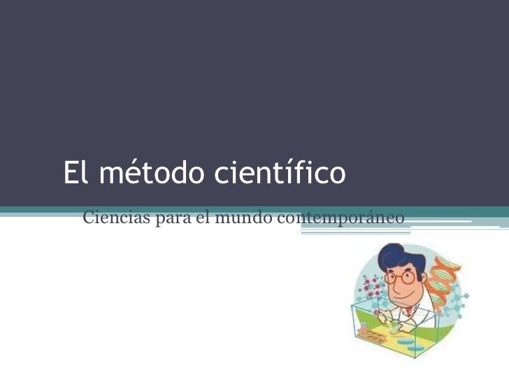 El método científico Ciencias para el mundo contemporáneo