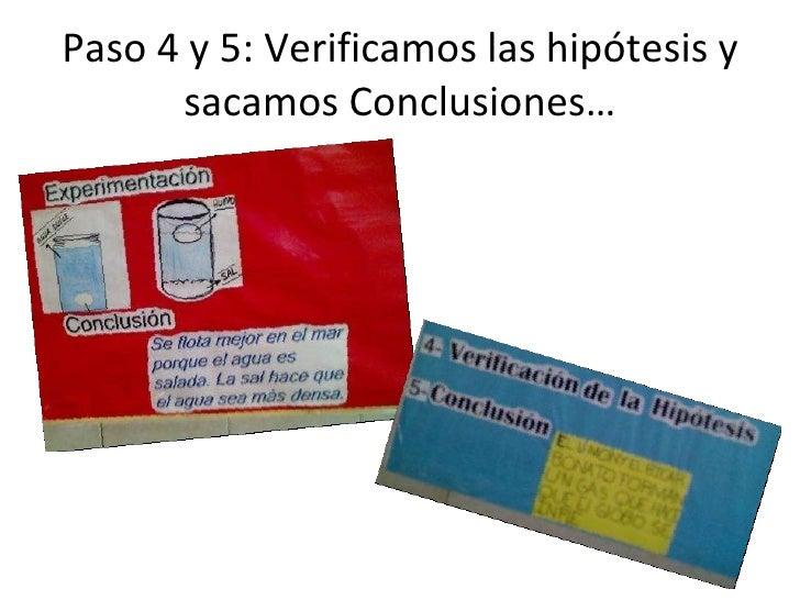 Paso 4 y 5: Verificamos las hipótesis y sacamos Conclusiones…