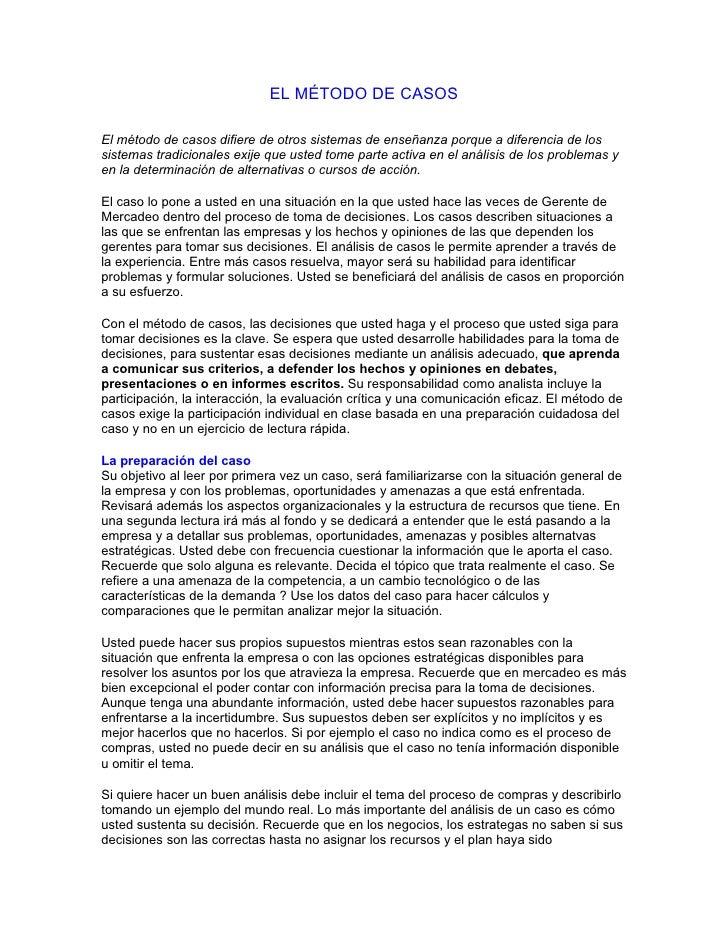 EL MÉTODO DE CASOS  El método de casos difiere de otros sistemas de enseñanza porque a diferencia de los sistemas tradicio...