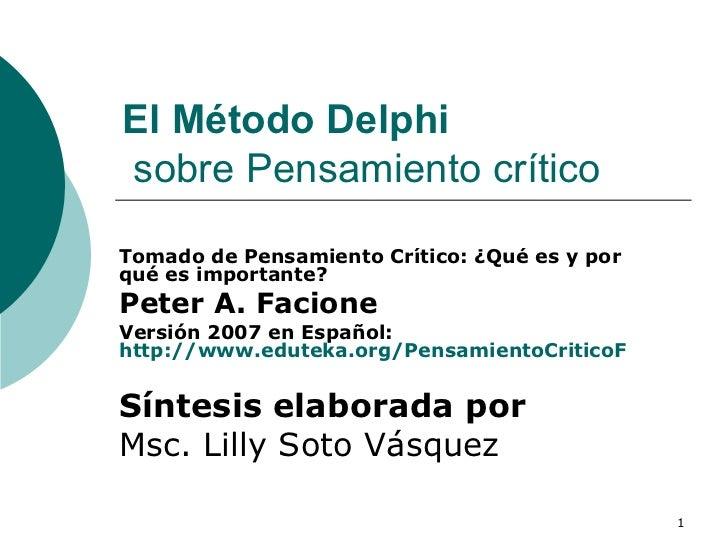 El Método Delphi  sobre Pensamiento crítico  Tomado de Pensamiento Crítico: ¿Qué es y por qué es importante? Peter A. Faci...