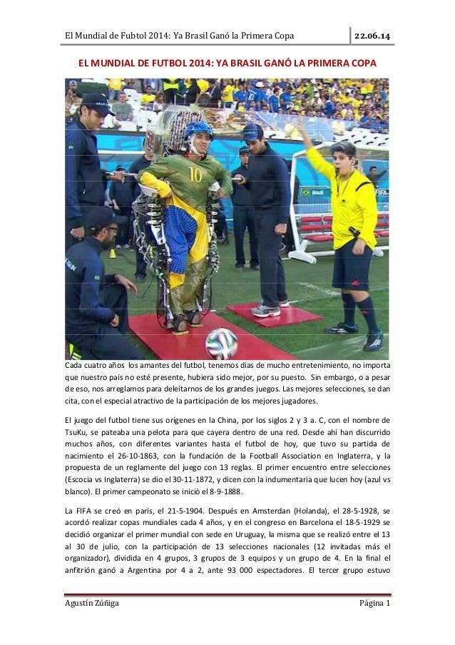 El Mundial de Fubtol 2014: Ya Brasil Ganó la Primera Copa . . Agustín Zúñiga Página 1 EL MUNDIAL DE FUTBOL 2014: YA BRASIL...